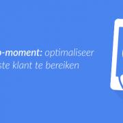 Het micro-moment: optimaliseer om de juiste klant te bereiken
